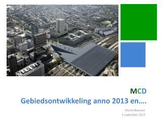 M C D Gebiedsontwikkeling anno  2013 en….