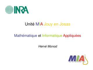 Unité  M I A Jouy en Josas Mathématique  et  Informatique Appliquées Hervé Monod
