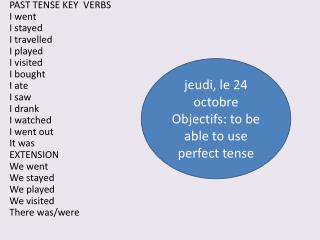 PAST TENSE KEY  VERBS I went  I stayed I travelled I played I visited I bought I ate I saw I drank