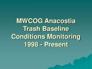 MWCOG Anacostia Trash Baseline Conditions Monitoring 1998 - Present