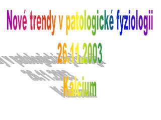 Nové trendy v patologické fyziologii 26.11.2003 Kalcium