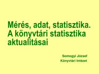 Mérés, adat, statisztika. A könyvtári statisztika aktualitásai
