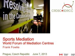 Sports Mediation World Forum of Mediation Centres Frank Fowlie