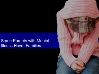 Some Parents with Mental Illness Have  Families