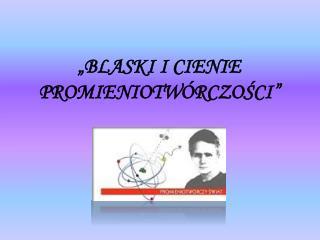 """""""BLASKI I CIENIE PROMIENIOTWÓRCZOŚCI"""""""