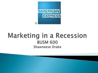 Marketing in a Recession BUSM 600 Shawneese  Drake