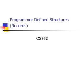 Programmer Defined Structures (Records)