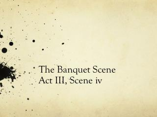 The Banquet Scene Act III, Scene iv