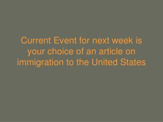 Current Event for next week is your choice of an article on immigration to the United States