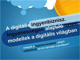 A  digitális ingyenbiznisz .  Ingyenességen alapuló üzleti modellek  a  digitális világban