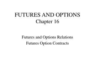 FUTURES AND OPTIONS Chapter 16