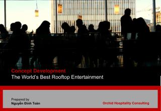 Concept Development The World�s Best Rooftop Entertainment