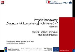 """Projekt badawczy  """"Diagnoza luk kompetencyjnych trenerów""""  Raport dla POLSKIEJ AGENCJI ROZWOJU"""