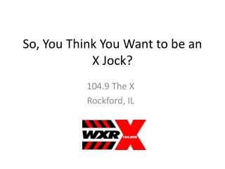 So, You  Think You Want to be an X Jock?