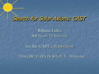Search for Solar Axions: CAST