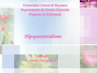 Universidad Central de Bayamon Departamento de Ciencias Naturales Programa de Enfermería