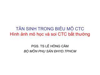 TÂN SINH TRONG BIỂU MÔ CTC Hình ảnh mô học và soi CTC bất thường