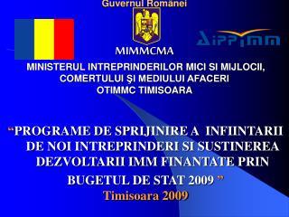 Prima zi de înscriere  :  12.05.2009 ora  9.00 , până la epuizarea bugetului programului