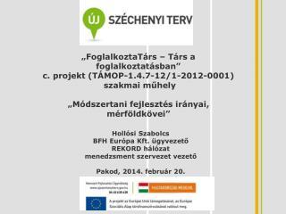 """""""FoglalkoztaTárs – Társ a foglalkoztatásban""""  c. projekt (TÁMOP-1.4.7-12/1-2012-0001)"""