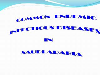 COMMON  ENDEMIC        INFECTIOUS DISEASES  IN  SAUDI ARABIA