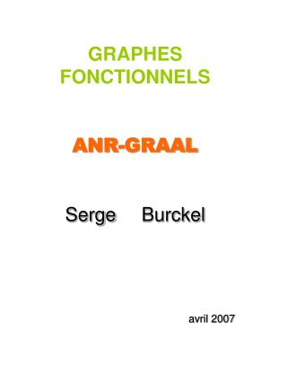 GRAPHES FONCTIONNELS ANR-GRAAL Serge 	Burckel 	avril 2007