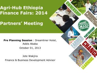 Agri-Hub Ethiopia  Finance Fairs: 2014  Partners' Meeting