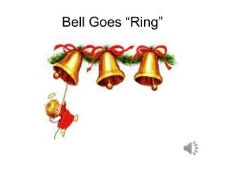 """Bell Goes """"Ring"""""""