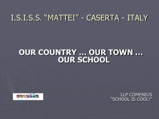 """I.S.I.S.S. """"MATTEI"""" - CASERTA - ITALY"""