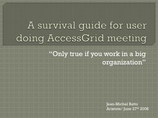 A  survival  guide for user doing AccessGrid meeting