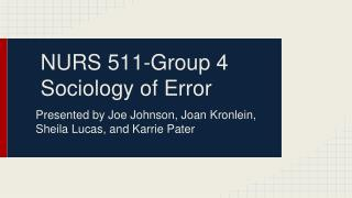 NURS 511-Group 4 Sociology of Error