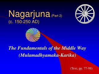 Nagarjuna  (Part 2) (c. 150-250 AD)