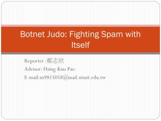 Botnet Judo: Fighting Spam with Itself