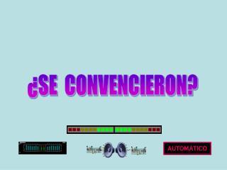¿SE  CONVENCIERON?