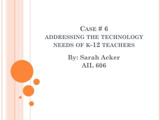 Case # 6 addressing the technology needs of k-12 teachers