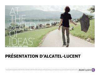PR É SENTATION D'ALCATEL-LUCENT
