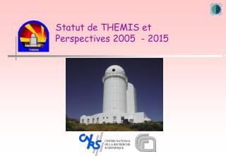 Statut de THEMIS et Perspectives 2005  - 2015