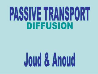 PASSIVE TRANSPORT Joud & Anoud