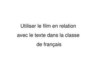 Utiliser le film en relation  avec le texte dans la classe  de français