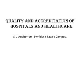 Quality and Accreditation of Hospitals and Healthcare SIU Auditorium, Symbiosis  Lavale  Campus.