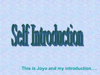 This is Joyo and my introduction….
