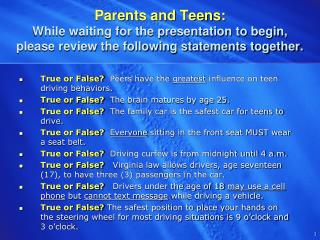 True or False?   Peers have the  greatest  influence on teen driving behaviors.