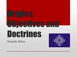 Origins, Objectives and Doctrines