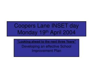 Coopers Lane INSET day Monday 19 th  April 2004