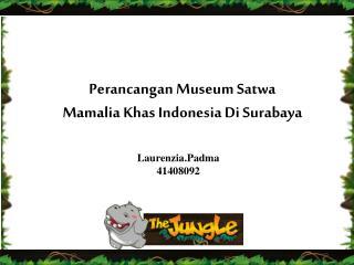 Perancangan Museum Satwa Mamalia Khas Indonesia Di Surabaya