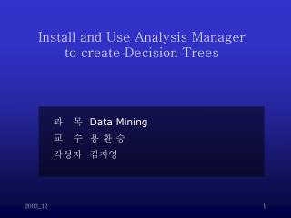 Install and Use Analysis Manager   to create Decision Trees