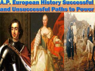 A.P. European History Successful  and Unsuccessful Paths to Power