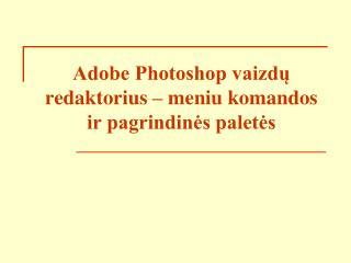Adobe Photoshop vaizdų redaktorius – meniu komandos ir pagrindinės paletės