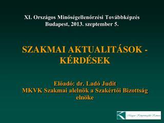 XI. Országos Minőségellenőrzési Továbbképzés Budapest, 2013. szeptember  5 .