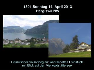 1301 Sonntag 14. April 2013  Hergiswil NW
