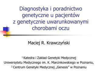Maciej R.  Krawczyński 1 Katedra i Zakład Genetyki Medycznej